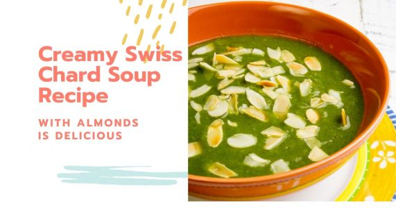 Swiss Chard Soup is Creamy, Vegan, Topped with Almonds and Yummy