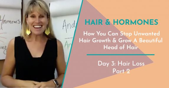 Hair and Hormones Day 3: Hair Loss Part 2