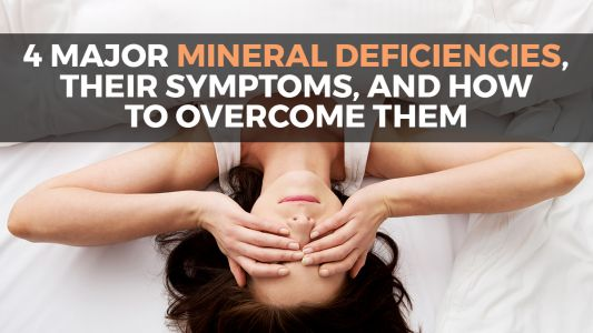 Four major mineral deficiencies, their symptoms, and how to overcome them