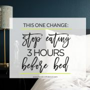 One Change: Stop Eating Before Bed