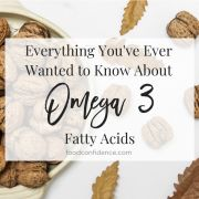 Everything You've Ever Wanted to Know About Omega 3 Fatty Acids