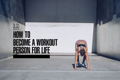 How to Become a Workout Person for Life